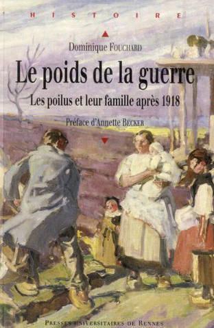 Dominique Fouchard, Le poids de la guerre. Les poilus et leur famille après 1918, Presses Universitaires de Rennes, 2013 (site clio-cr.clionautes.org )